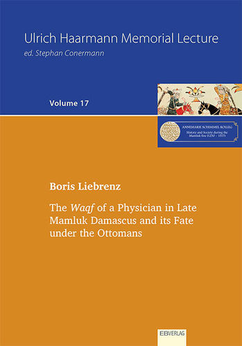 Volume 17: The Waqf of a Physician in Late  Mamluk Damascus and its Fate under the Ottomans