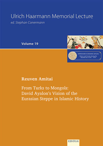 Volume 19: From Turks to Mongols: David Ayalon's Vision of the  Eurasian Steppe in Islamic History