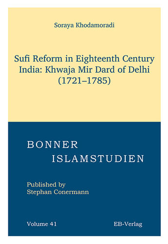 Band 41: Sufi Reform in Eighteenth Century India: Khwaja Mir Dard of Delhi  (1721–1785)