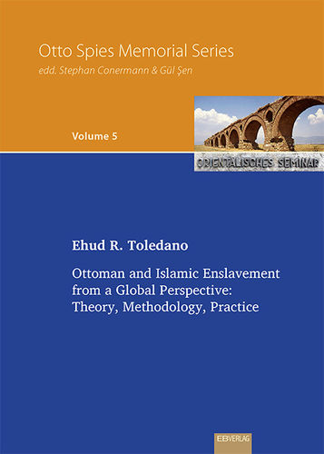 Vol. 5: Ottoman and Islamic Enslavement  from a Global Perspective: